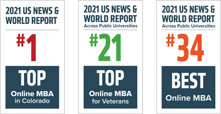 #1 Online MBA in Colorado, US News and World Report, #21 Online MBA for Veterans, Military Times, #34 Best Online MBA, US News and World Report